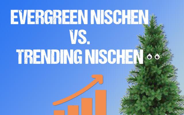 Evergreens vs. Trending Nischen